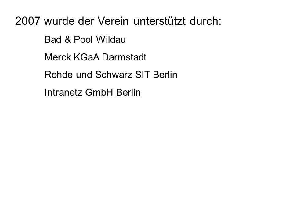 2007 wurde der Verein unterstützt durch: Bad & Pool Wildau Merck KGaA Darmstadt Rohde und Schwarz SIT Berlin Intranetz GmbH Berlin