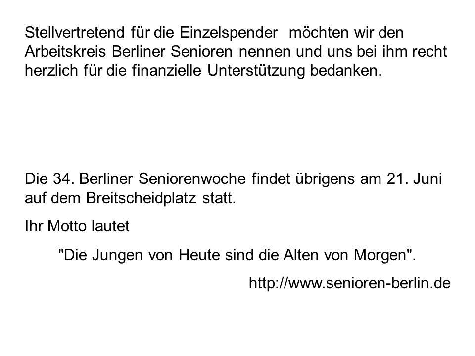 Stellvertretend für die Einzelspender möchten wir den Arbeitskreis Berliner Senioren nennen und uns bei ihm recht herzlich für die finanzielle Unterstützung bedanken.