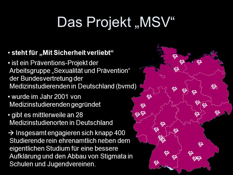 """Das Projekt """"MSV steht für """"Mit Sicherheit verliebt ist ein Präventions-Projekt der Arbeitsgruppe """"Sexualität und Prävention der Bundesvertretung der Medizinstudierenden in Deutschland (bvmd) wurde im Jahr 2001 von Medizinstudierenden gegründet gibt es mittlerweile an 28 Medizinstudienorten in Deutschland  Insgesamt engagieren sich knapp 400 Studierende rein ehrenamtlich neben dem eigentlichen Studium für eine bessere Aufklärung und den Abbau von Stigmata in Schulen und Jugendvereinen."""