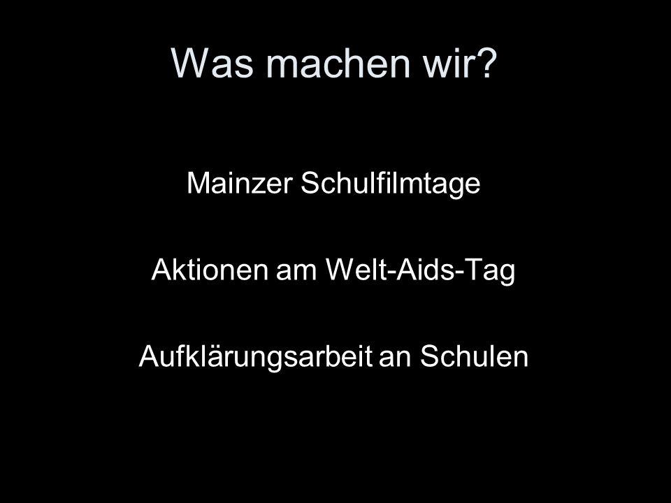 Was machen wir? Mainzer Schulfilmtage Aktionen am Welt-Aids-Tag Aufklärungsarbeit an Schulen