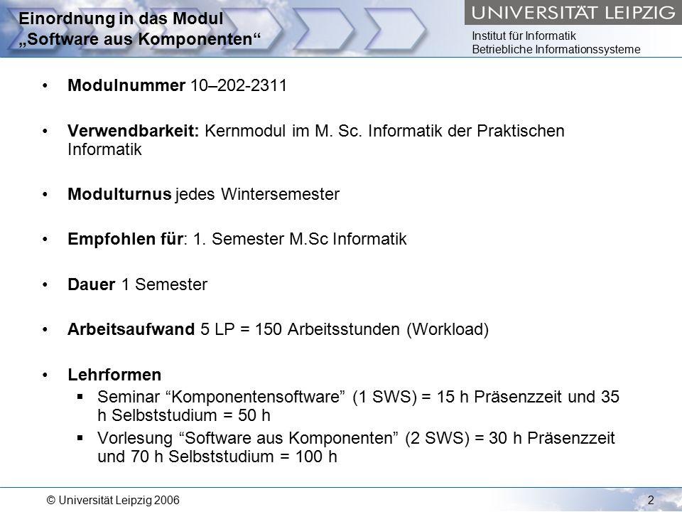 """Institut für Informatik Betriebliche Informationssysteme © Universität Leipzig 20062 Einordnung in das Modul """"Software aus Komponenten Modulnummer 10–202-2311 Verwendbarkeit: Kernmodul im M."""
