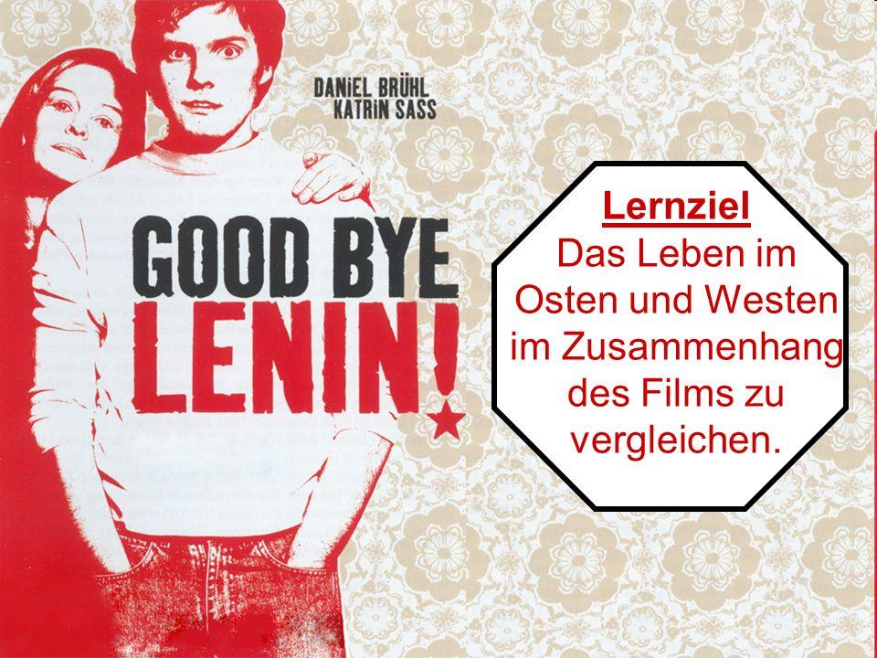 Lernziel Das Leben im Osten und Westen im Zusammenhang des Films zu vergleichen.