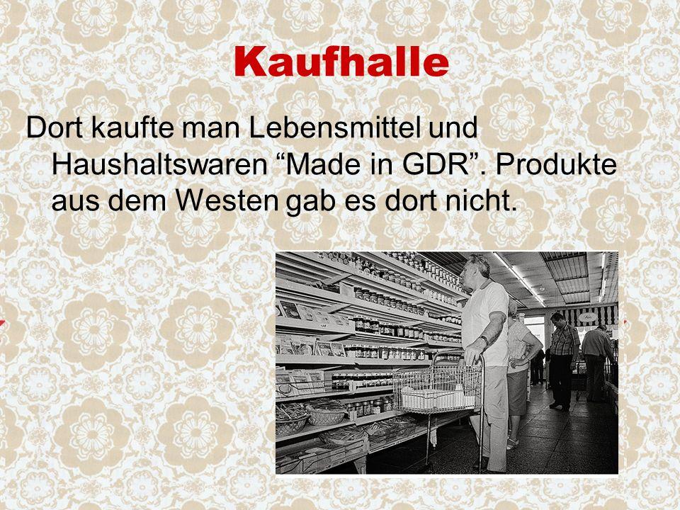 Kaufhalle Dort kaufte man Lebensmittel und Haushaltswaren Made in GDR .