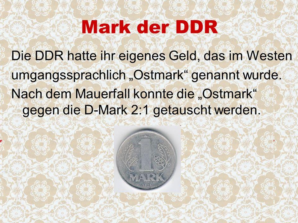 """Mark der DDR Die DDR hatte ihr eigenes Geld, das im Westen umgangssprachlich """"Ostmark genannt wurde."""