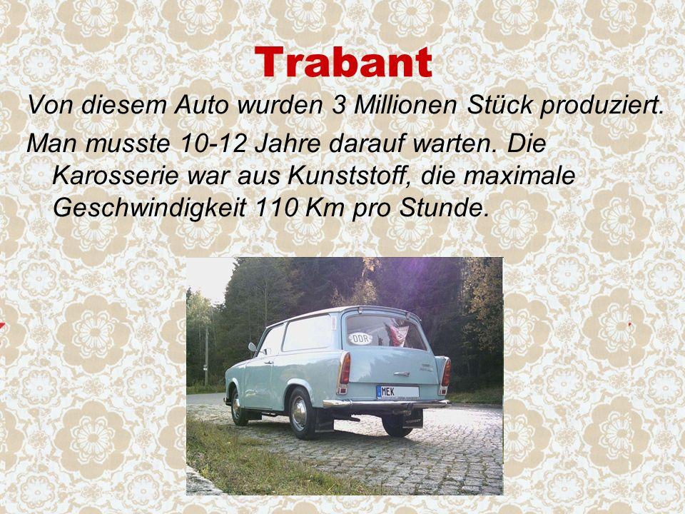 Trabant Von diesem Auto wurden 3 Millionen Stück produziert.