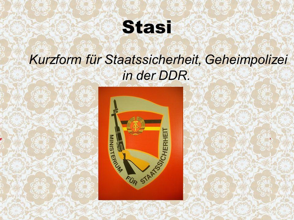 Stasi Kurzform für Staatssicherheit, Geheimpolizei in der DDR.