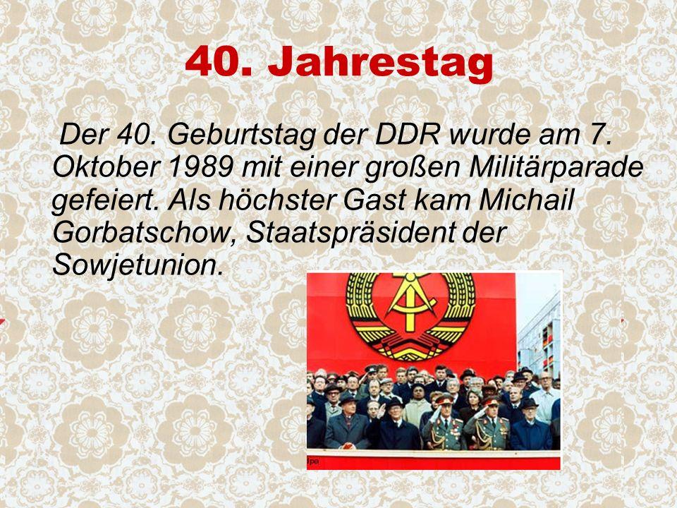 40. Jahrestag Der 40. Geburtstag der DDR wurde am 7.