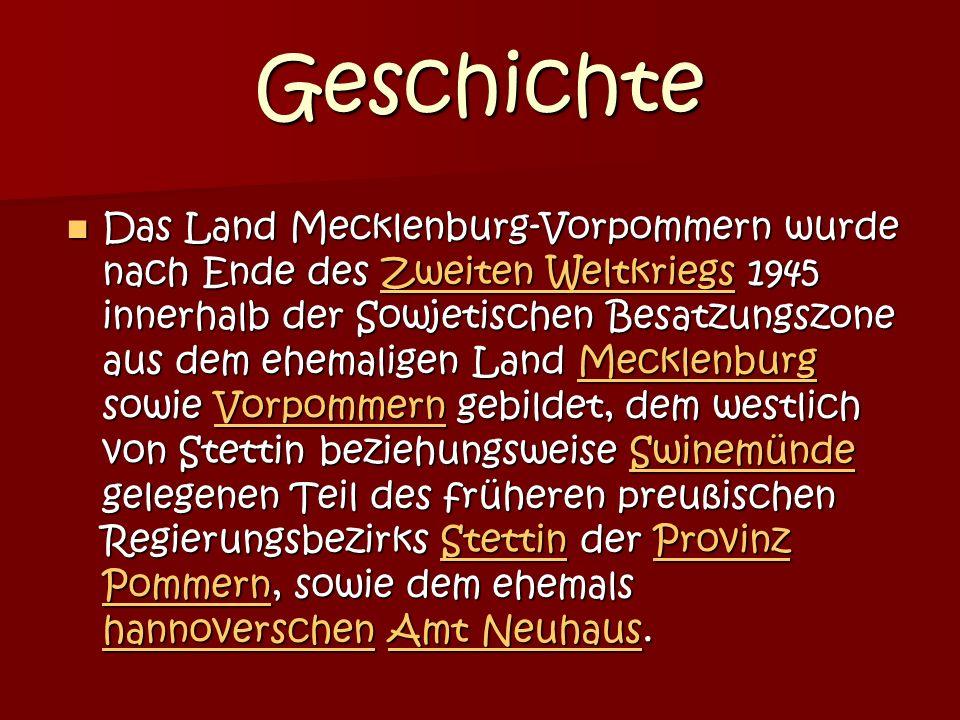 Geschichte Das Land Mecklenburg-Vorpommern wurde nach Ende des Zweiten Weltkriegs 1945 innerhalb der Sowjetischen Besatzungszone aus dem ehemaligen Land Mecklenburg sowie Vorpommern gebildet, dem westlich von Stettin beziehungsweise Swinemünde gelegenen Teil des früheren preußischen Regierungsbezirks Stettin der Provinz Pommern, sowie dem ehemals hannoverschen Amt Neuhaus.