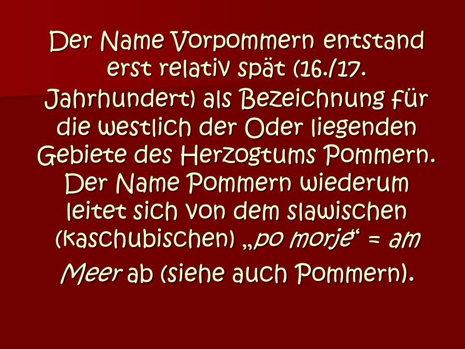 Der Name Vorpommern entstand erst relativ spät (16./17.