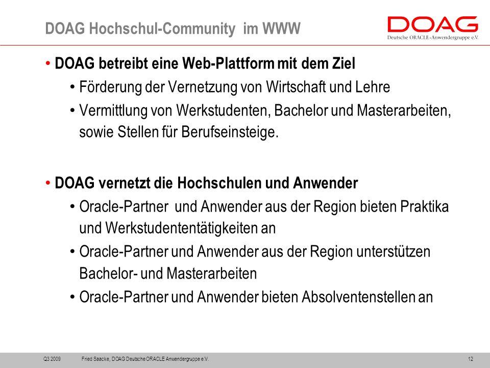DOAG betreibt eine Web-Plattform mit dem Ziel Förderung der Vernetzung von Wirtschaft und Lehre Vermittlung von Werkstudenten, Bachelor und Masterarbeiten, sowie Stellen für Berufseinsteige.