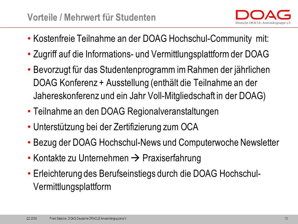 Kostenfreie Teilnahme an der DOAG Hochschul-Community mit: Zugriff auf die Informations- und Vermittlungsplattform der DOAG Bevorzugt für das Studente