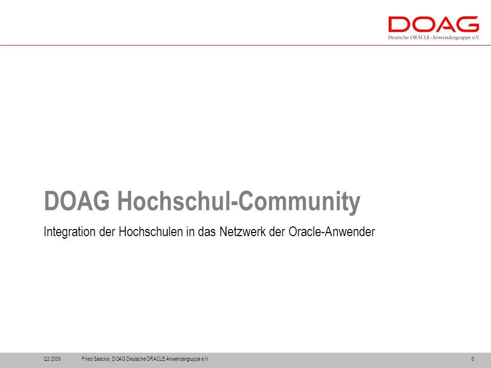 DOAG Hochschul-Community Integration der Hochschulen in das Netzwerk der Oracle-Anwender Q3 20096Fried Saacke, DOAG Deutsche ORACLE Anwendergruppe e.V.