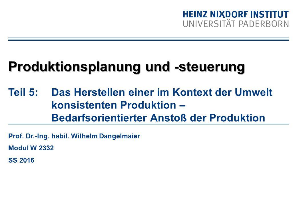 Teil 5: Das Herstellen einer im Kontext der Umwelt konsistenten Produktion – Bedarfsorientierter Anstoß der Produktion Prof. Dr.-Ing. habil. Wilhelm D