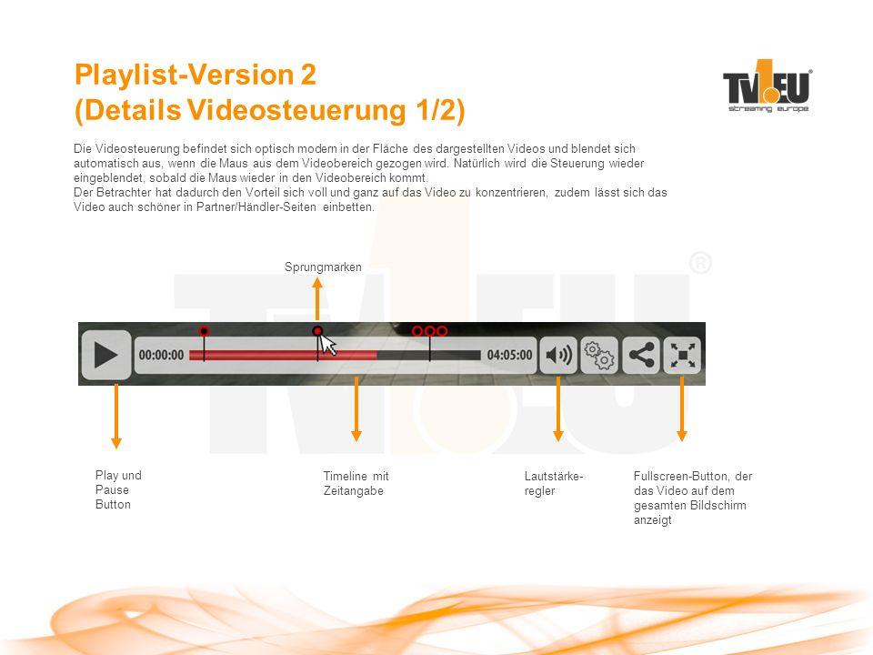 Playlist-Version 2 (Details Videosteuerung 1/2) Play und Pause Button Timeline mit Zeitangabe Lautstärke- regler Fullscreen-Button, der das Video auf dem gesamten Bildschirm anzeigt Die Videosteuerung befindet sich optisch modern in der Fläche des dargestellten Videos und blendet sich automatisch aus, wenn die Maus aus dem Videobereich gezogen wird.