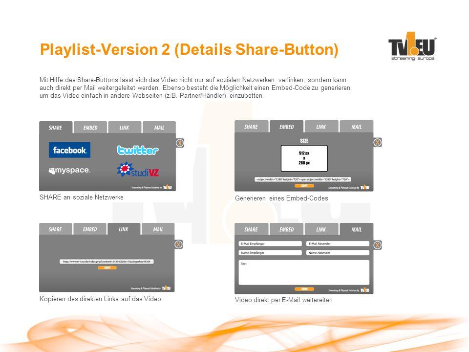 Playlist-Version 2 (Details Share-Button) Mit Hilfe des Share-Buttons lässt sich das Video nicht nur auf sozialen Netzwerken verlinken, sondern kann auch direkt per Mail weitergeleitet werden.