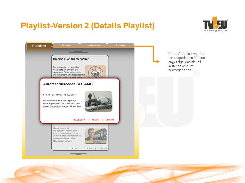 Playlist-Version 2 (Details Playlist) Unter Videoliste werden die eingeplanten Videos angezeigt, das aktuell laufende wird rot hervorgehoben.