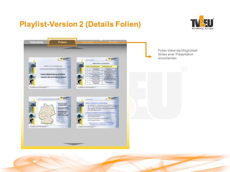 Playlist-Version 2 (Details Folien) Folien bietet die Möglichkeit Slides einer Präsentation einzublenden