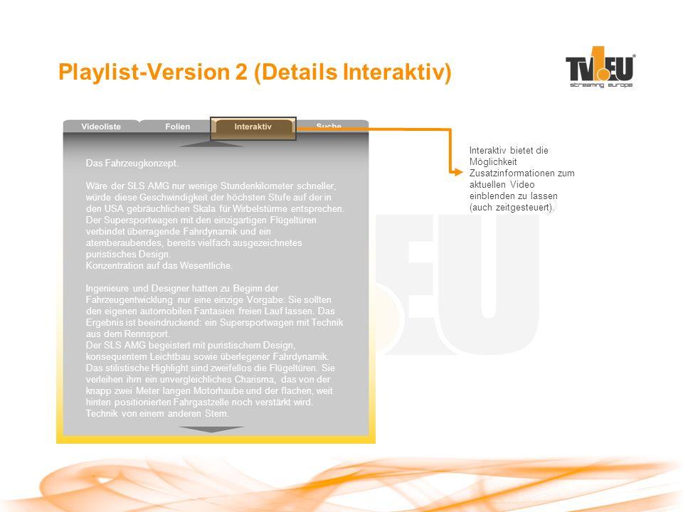 Playlist-Version 2 (Details Interaktiv) Interaktiv bietet die Möglichkeit Zusatzinformationen zum aktuellen Video einblenden zu lassen (auch zeitgesteuert).