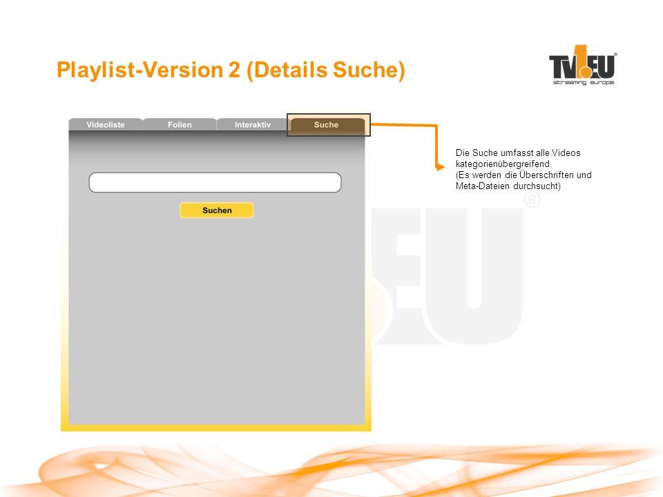 Playlist-Version 2 (Details Suche) Die Suche umfasst alle Videos kategorienübergreifend.