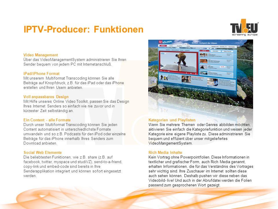 IPTV-Producer: Funktionen Video Management Über das VideoManagementSystem administrieren Sie Ihren Sender bequem von jedem PC mit Internetanschluß.