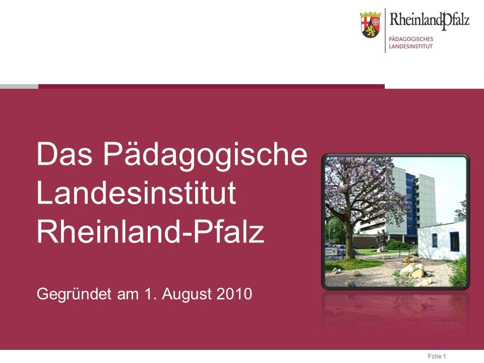 Folie 1 Das Pädagogische Landesinstitut Rheinland-Pfalz Gegründet am 1. August 2010
