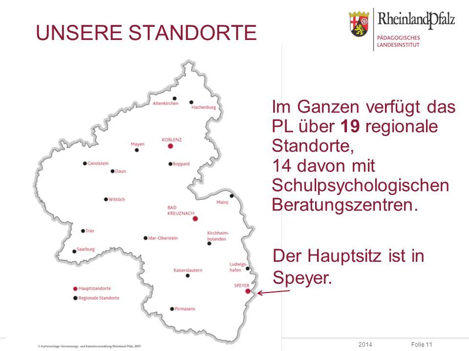 Folie 112014 UNSERE STANDORTE Im Ganzen verfügt das PL über 19 regionale Standorte, 14 davon mit Schulpsychologischen Beratungszentren. Der Hauptsitz