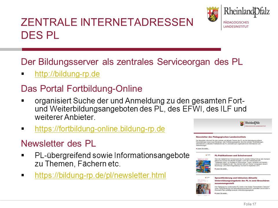 Folie 17 ZENTRALE INTERNETADRESSEN DES PL Der Bildungsserver als zentrales Serviceorgan des PL  http://bildung-rp.de http://bildung-rp.de Das Portal