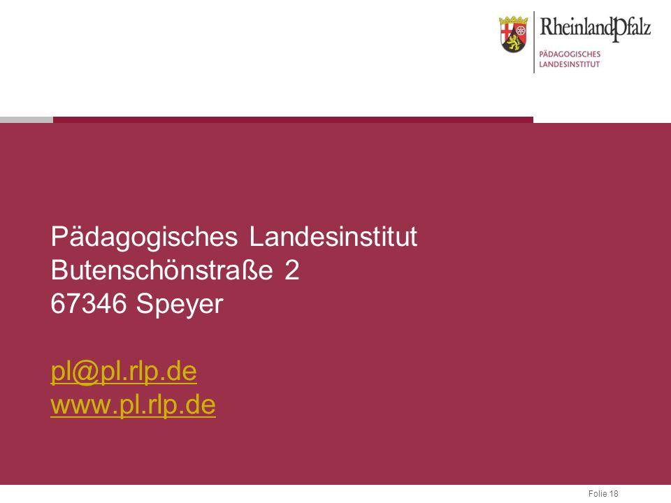 Folie 18 Pädagogisches Landesinstitut Butenschönstraße 2 67346 Speyer pl@pl.rlp.de www.pl.rlp.de