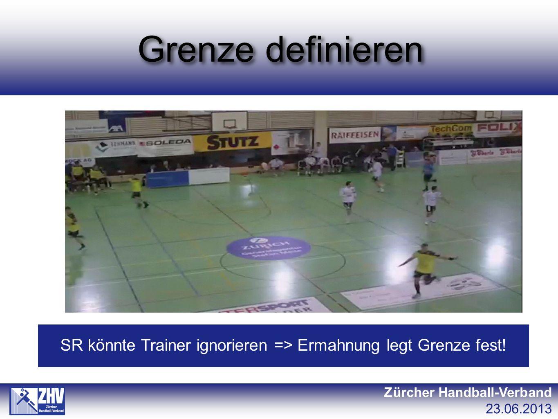 Grenze definieren Zürcher Handball-Verband 23.06.2013 SR könnte Trainer ignorieren => Ermahnung legt Grenze fest!