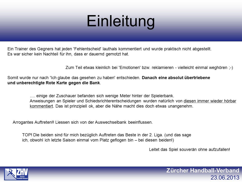 Einleitung Zürcher Handball-Verband 23.06.2013 Zum Teil etwas kleinlich bei 'Emotionen' bzw. reklamieren - vielleicht einmal weghören ;-) Somit wurde