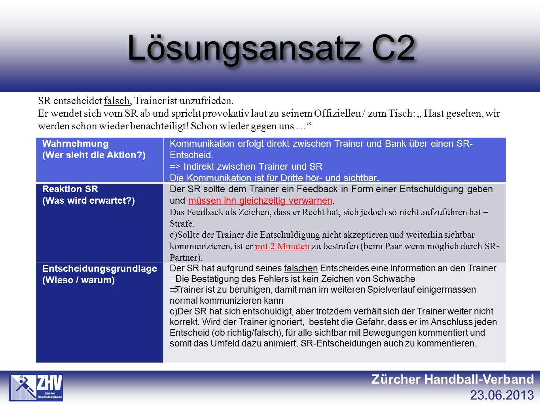 Lösungsansatz C2 Zürcher Handball-Verband 23.06.2013 SR entscheidet falsch, Trainer ist unzufrieden. Er wendet sich vom SR ab und spricht provokativ l