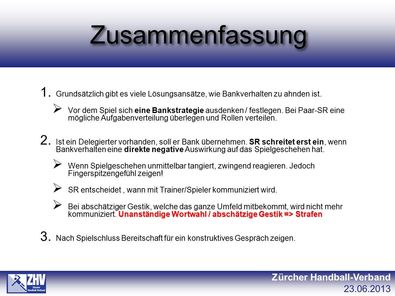 Zusammenfassung Zürcher Handball-Verband 23.06.2013 1. Grundsätzlich gibt es viele Lösungsansätze, wie Bankverhalten zu ahnden ist.  Vor dem Spiel si