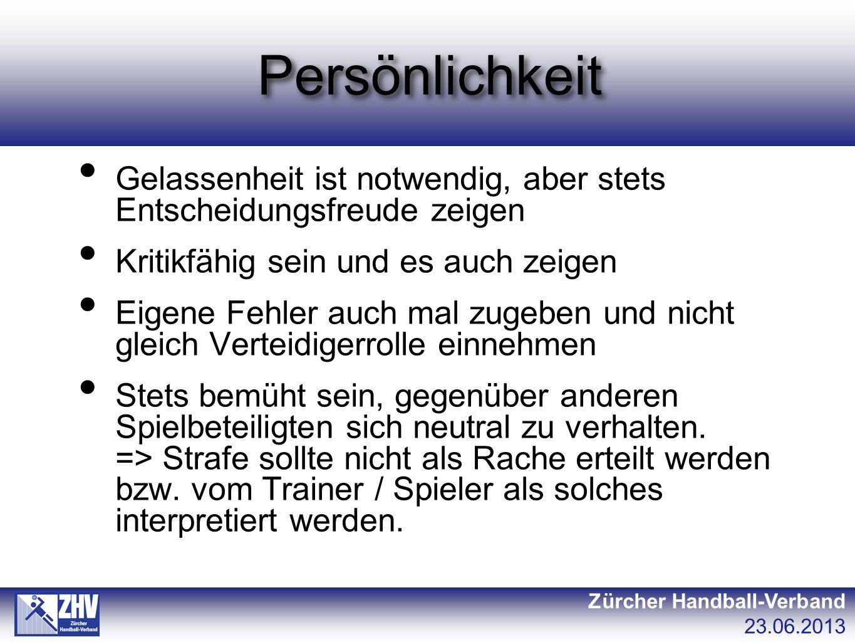 Persönlichkeit Zürcher Handball-Verband 23.06.2013 Gelassenheit ist notwendig, aber stets Entscheidungsfreude zeigen Kritikfähig sein und es auch zeig
