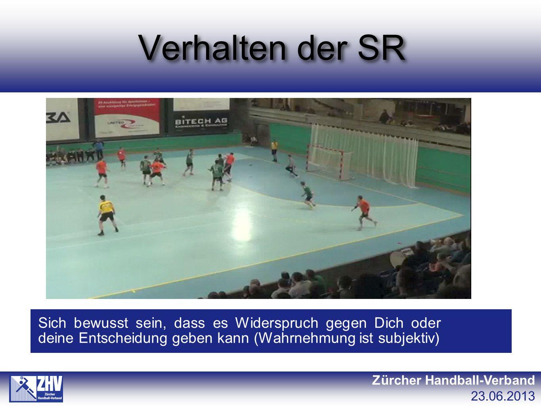 Verhalten der SR Zürcher Handball-Verband 23.06.2013 Sich bewusst sein, dass es Widerspruch gegen Dich oder deine Entscheidung geben kann (Wahrnehmung