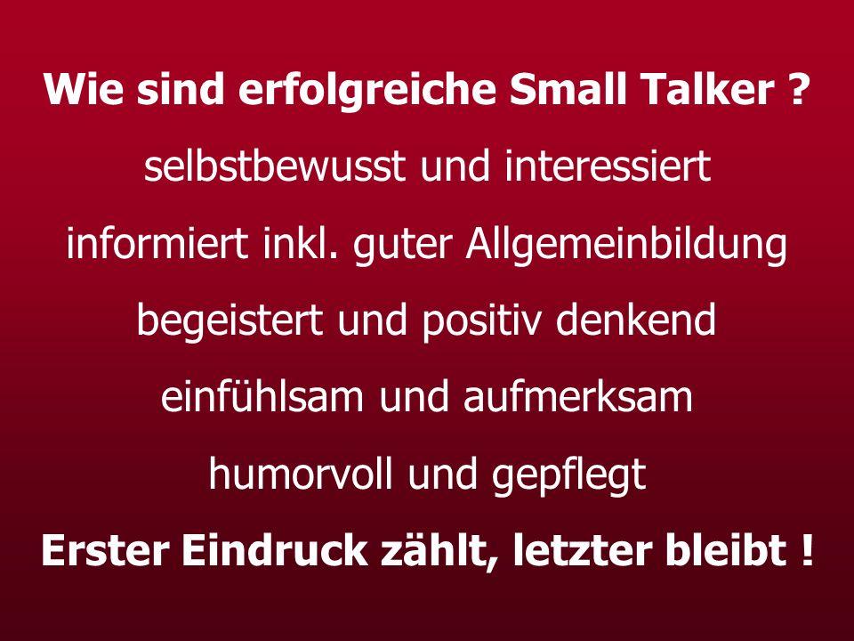 Wie sind erfolgreiche Small Talker ? selbstbewusst und interessiert informiert inkl. guter Allgemeinbildung begeistert und positiv denkend einfühlsam