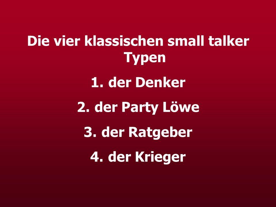 Die vier klassischen small talker Typen 1. der Denker 2. der Party Löwe 3. der Ratgeber 4. der Krieger