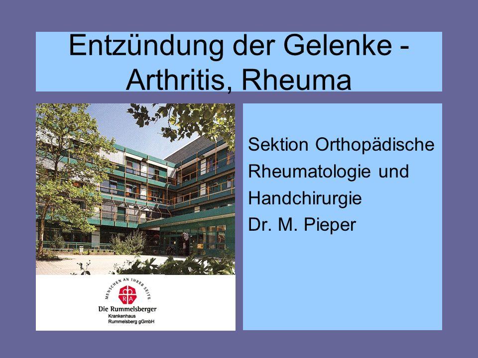 Entzündung der Gelenke - Arthritis, Rheuma Sektion Orthopädische Rheumatologie und Handchirurgie Dr. M. Pieper