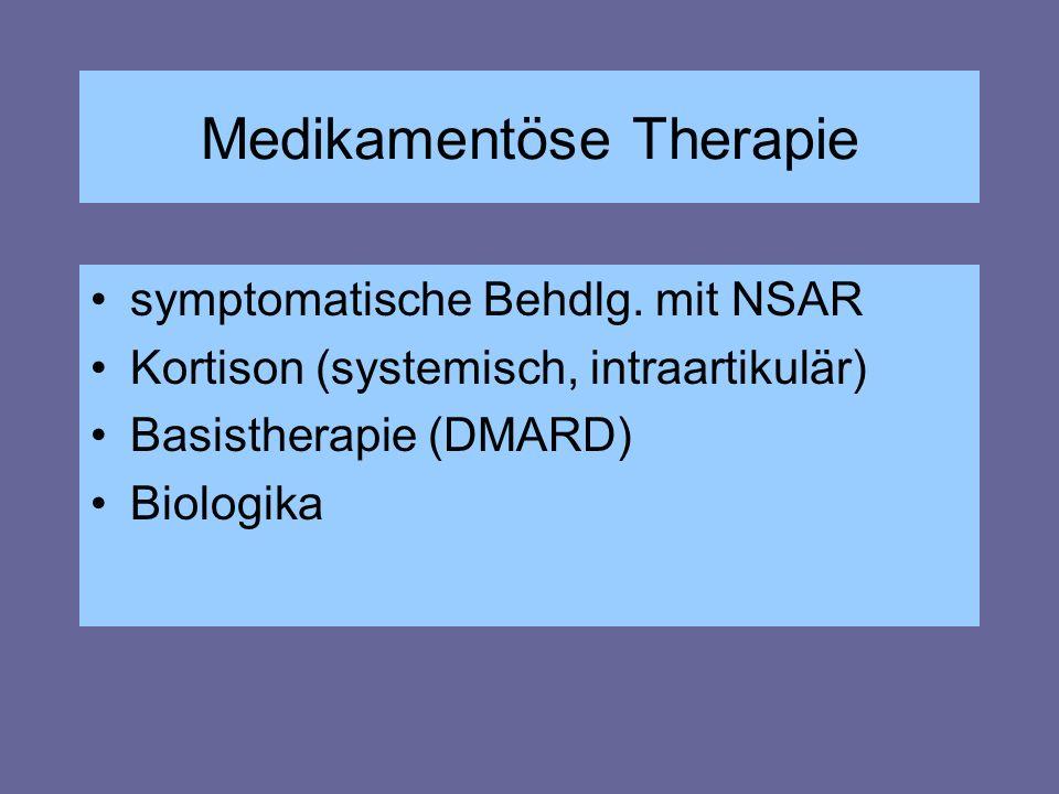 Medikamentöse Therapie symptomatische Behdlg. mit NSAR Kortison (systemisch, intraartikulär) Basistherapie (DMARD) Biologika