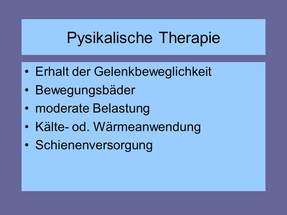 Pysikalische Therapie Erhalt der Gelenkbeweglichkeit Bewegungsbäder moderate Belastung Kälte- od. Wärmeanwendung Schienenversorgung