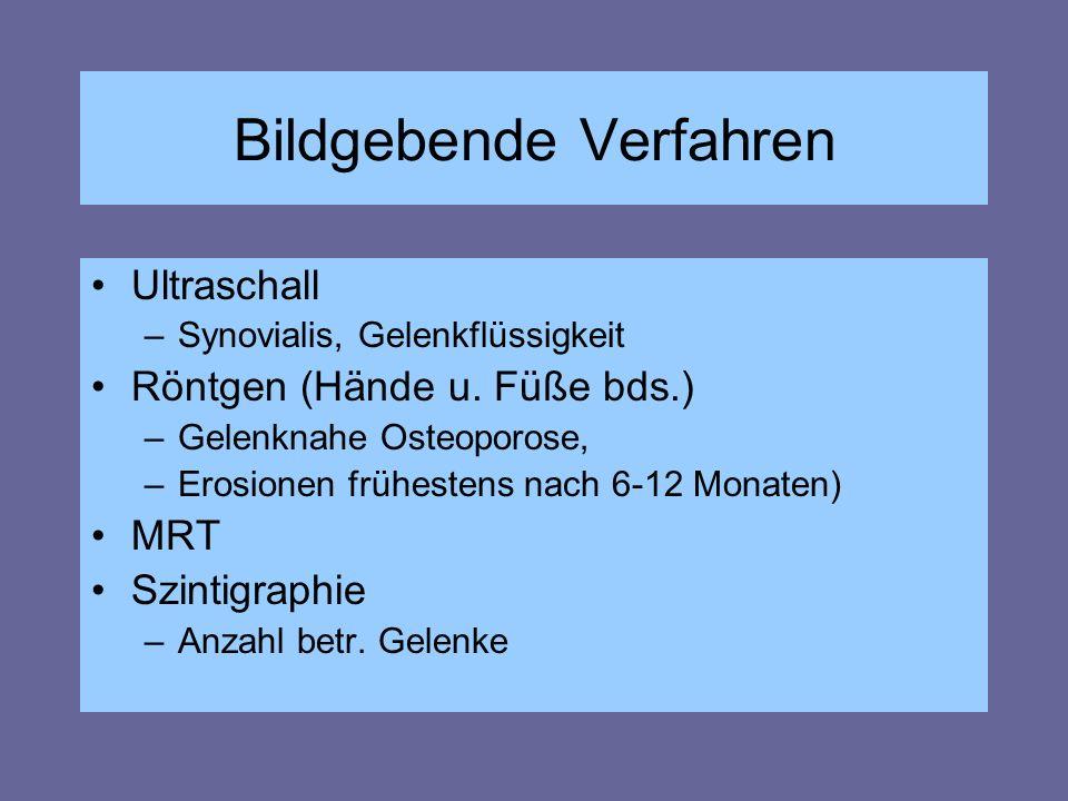 Bildgebende Verfahren Ultraschall –Synovialis, Gelenkflüssigkeit Röntgen (Hände u. Füße bds.) –Gelenknahe Osteoporose, –Erosionen frühestens nach 6-12