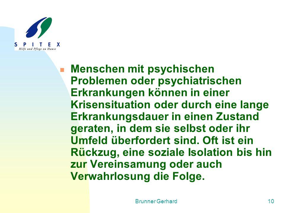 Brunner Gerhard10 Menschen mit psychischen Problemen oder psychiatrischen Erkrankungen können in einer Krisensituation oder durch eine lange Erkrankun