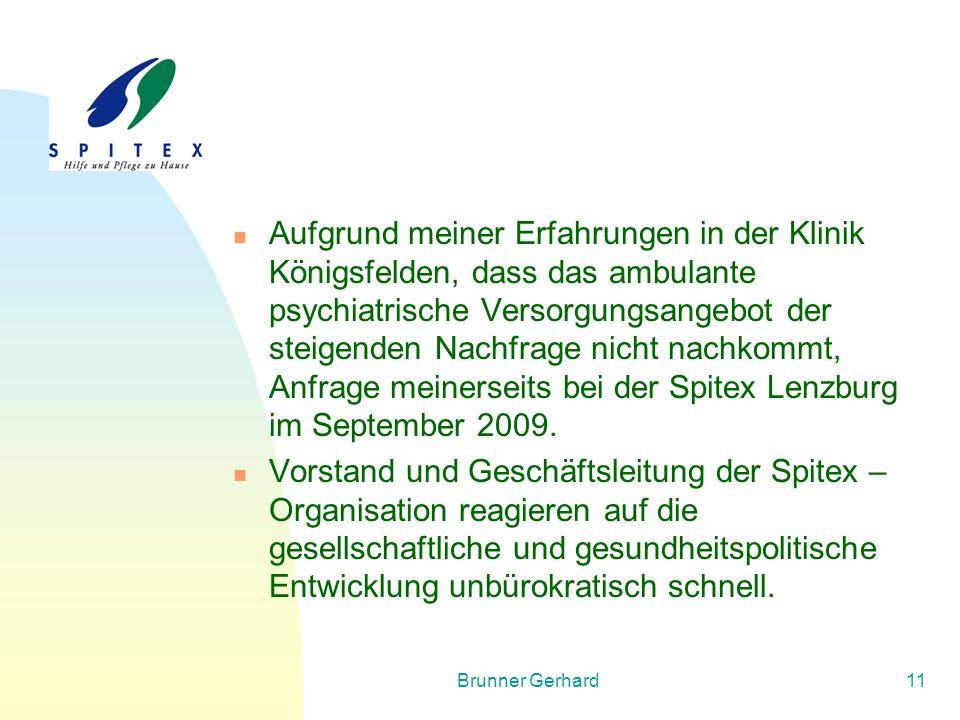 Brunner Gerhard11 Aufgrund meiner Erfahrungen in der Klinik Königsfelden, dass das ambulante psychiatrische Versorgungsangebot der steigenden Nachfrag