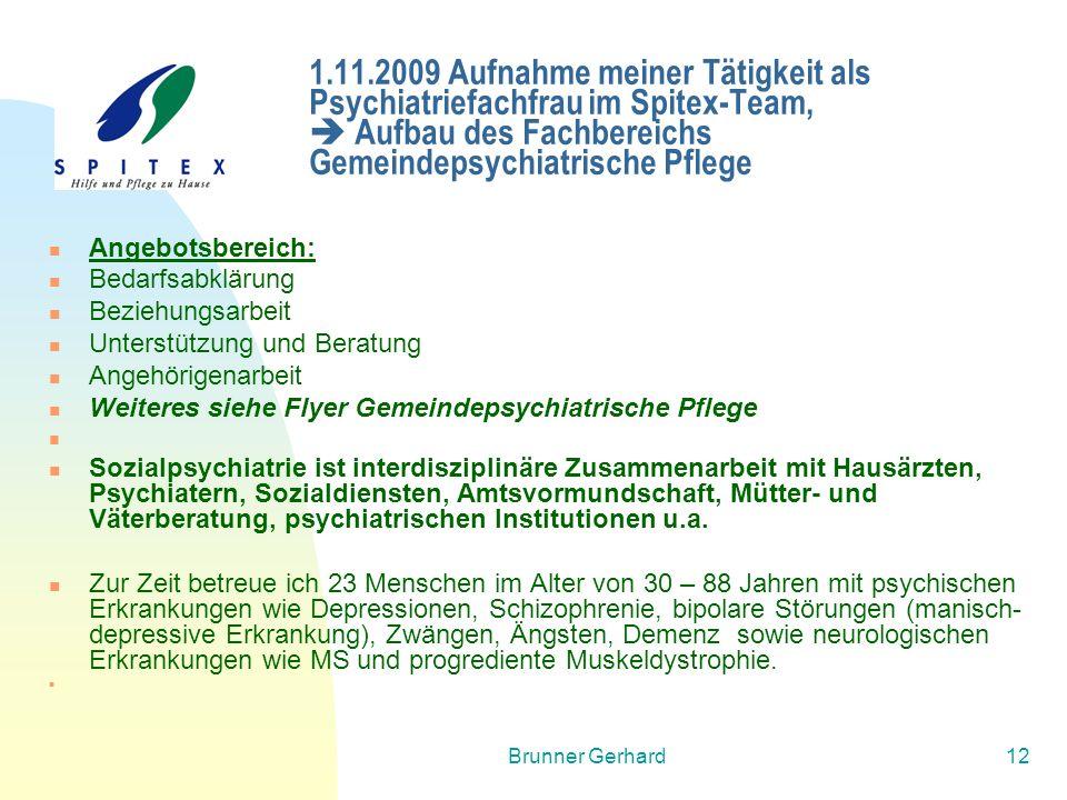 Brunner Gerhard12 1.11.2009 Aufnahme meiner Tätigkeit als Psychiatriefachfrau im Spitex-Team,  Aufbau des Fachbereichs Gemeindepsychiatrische Pflege