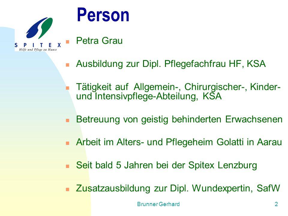Brunner Gerhard2 Person Petra Grau Ausbildung zur Dipl. Pflegefachfrau HF, KSA Tätigkeit auf Allgemein-, Chirurgischer-, Kinder- und Intensivpflege-Ab