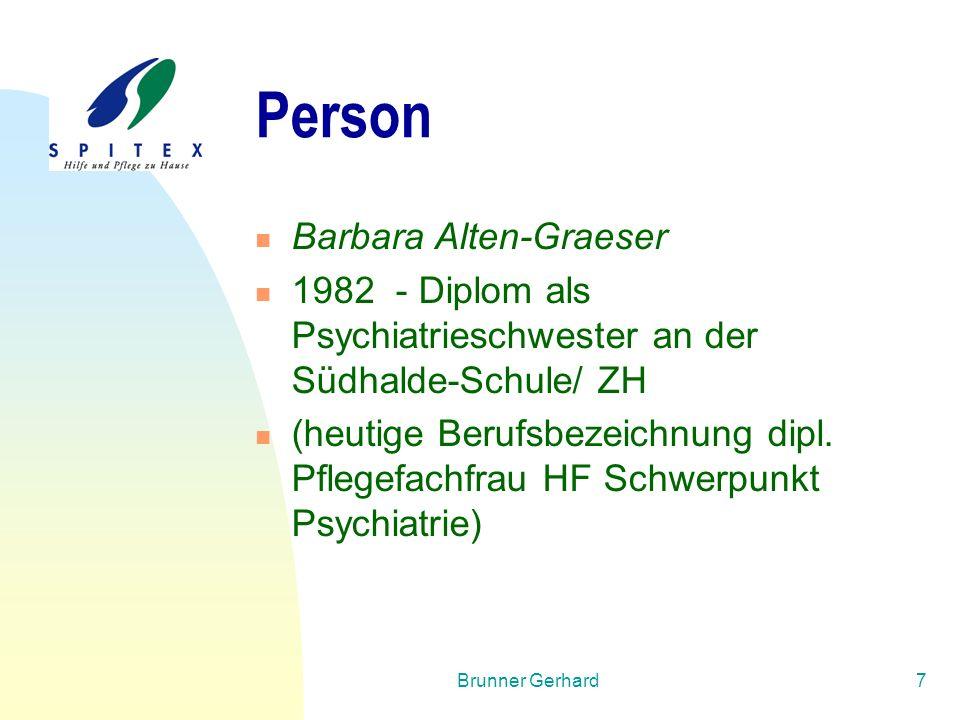 Brunner Gerhard7 Person Barbara Alten-Graeser 1982 - Diplom als Psychiatrieschwester an der Südhalde-Schule/ ZH (heutige Berufsbezeichnung dipl. Pfleg