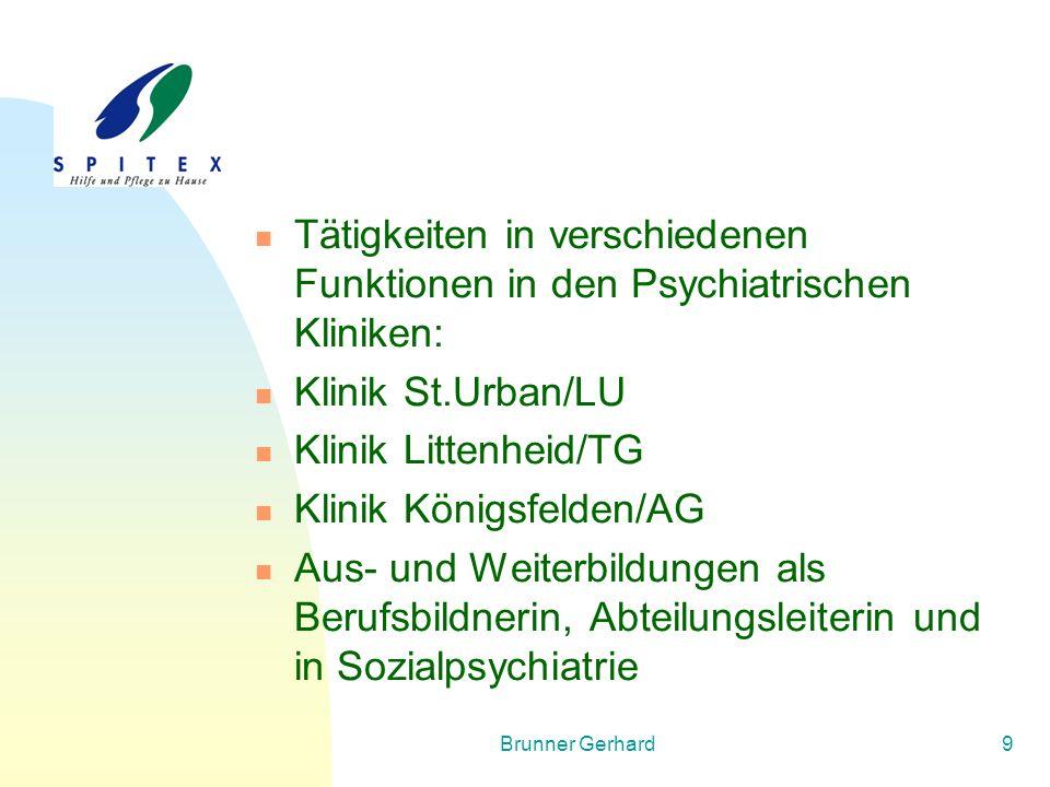 Brunner Gerhard9 Tätigkeiten in verschiedenen Funktionen in den Psychiatrischen Kliniken: Klinik St.Urban/LU Klinik Littenheid/TG Klinik Königsfelden/