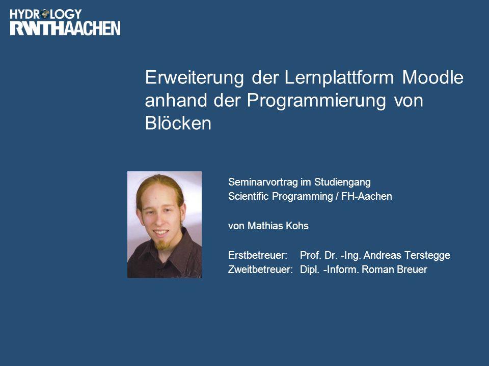 Erweiterung der Lernplattform Moodle anhand der Programmierung von Blöcken Seminarvortrag im Studiengang Scientific Programming / FH-Aachen von Mathias Kohs Erstbetreuer:Prof.