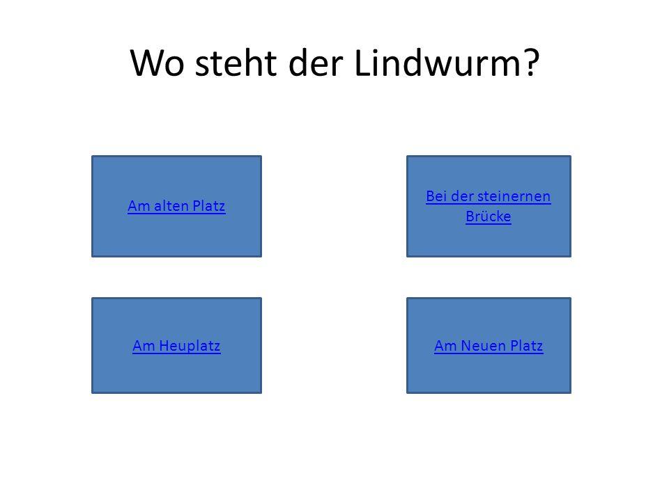 Wo steht der Lindwurm Am alten Platz Bei der steinernen Brücke Am HeuplatzAm Neuen Platz