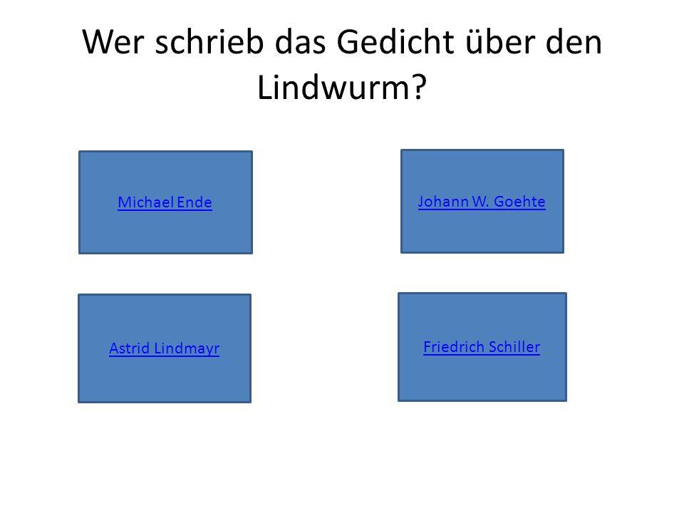 Wer schrieb das Gedicht über den Lindwurm. Michael Ende Johann W.