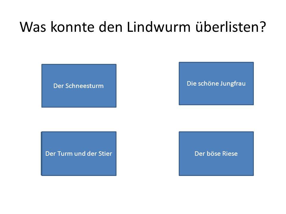 Was konnte den Lindwurm überlisten.